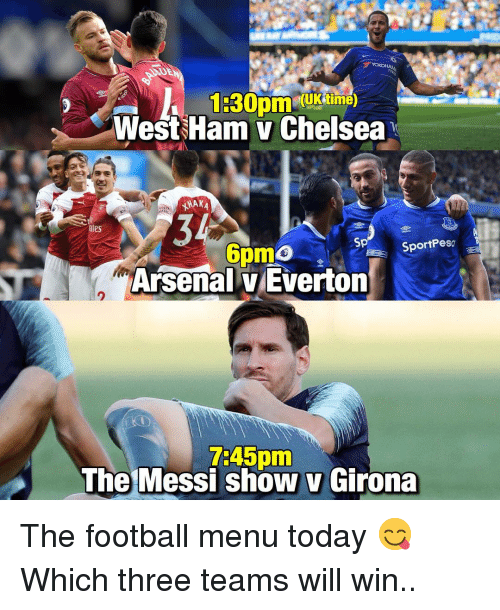 Arsenal, Chelsea, and Everton: (UKtime)  West Ham v Chelsea  34  Arsenal v Everton  ates  Sp  SportPeso  2  7:45pm  The Messi show v Girona The football menu today 😋 Which three teams will win..