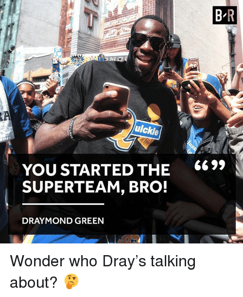 Draymond Green, Sports, and Wonder: ulckle  YOU STARTED THE  SUPER TEAM, BRO!  DRAYMOND GREEN  BR  66 99 Wonder who Dray's talking about? 🤔