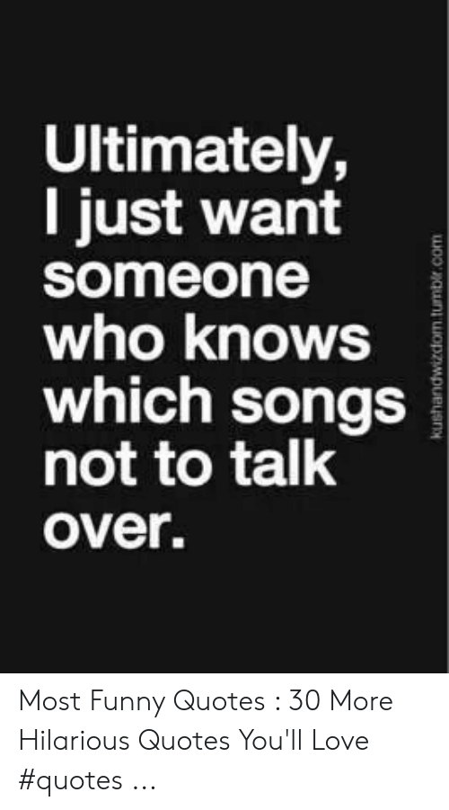 Ultimately L Just Want Someone Who Knows Which Songs Not To