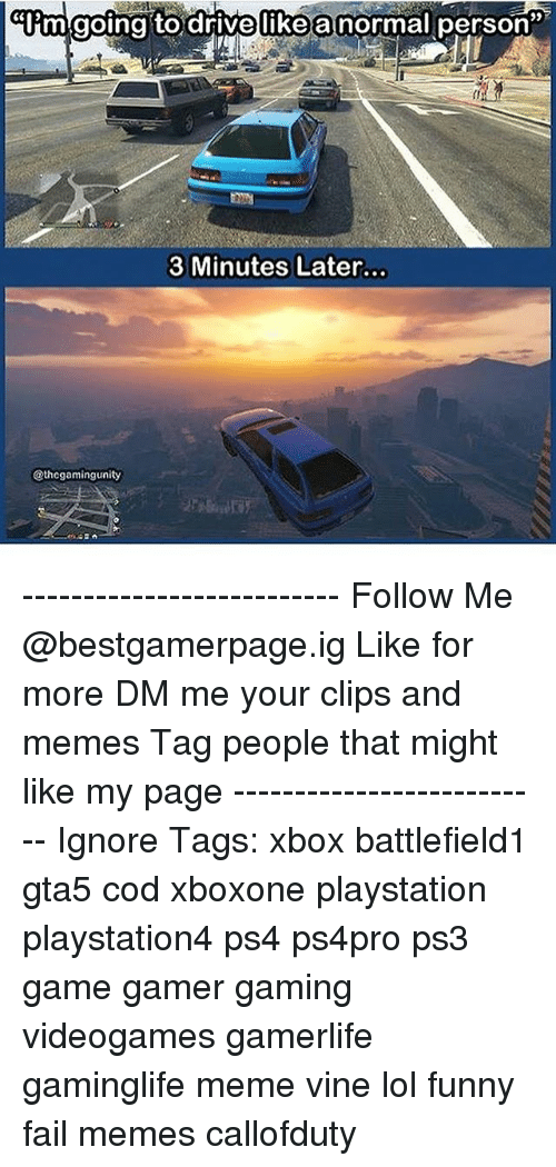 Lol Funny: Um going to drive luke a normallperson  39  3 Minutes Later...  @thegamingunity -------------------------- ❖Follow Me @bestgamerpage.ig ❖Like for more ❖DM me your clips and memes ❖Tag people that might like my page -------------------------- Ignore Tags: xbox battlefield1 gta5 cod xboxone playstation playstation4 ps4 ps4pro ps3 game gamer gaming videogames gamerlife gaminglife meme vine lol funny fail memes callofduty