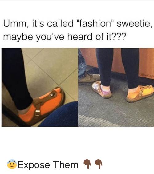 """Exposion: Umm, it's called """"fashion"""" sweetie,  maybe you've heard of it???  official agr 😨Expose Them 👇🏿👇🏿"""