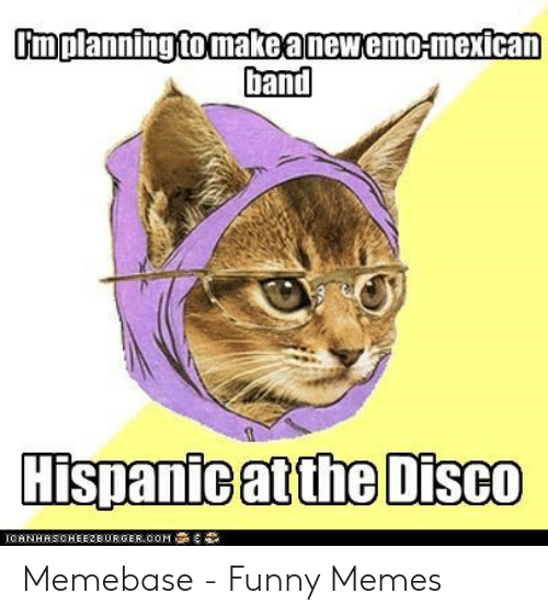 Emo Band Memes: Umplanning tomakeanewemo-mexican  Dand  Hispanie atthe Disco Memebase - Funny Memes