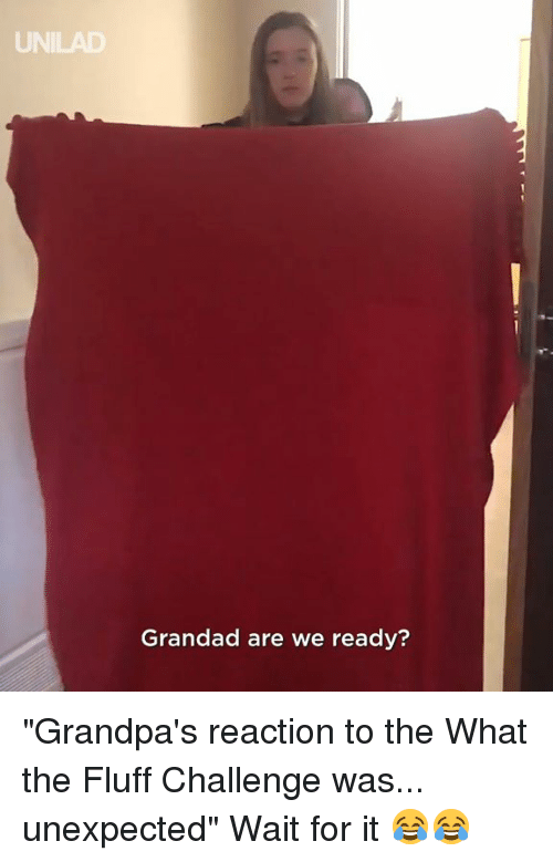 """grandad: UN  Grandad are we ready? """"Grandpa's reaction to the What the Fluff Challenge was... unexpected"""" Wait for it  😂😂"""