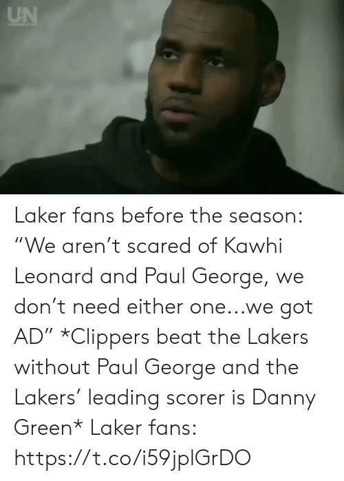 "Clippers: UN Laker fans before the season: ""We aren't scared of Kawhi Leonard and Paul George, we don't need either one...we got AD""  *Clippers beat the Lakers without Paul George and the Lakers' leading scorer is Danny Green*   Laker fans: https://t.co/i59jplGrDO"