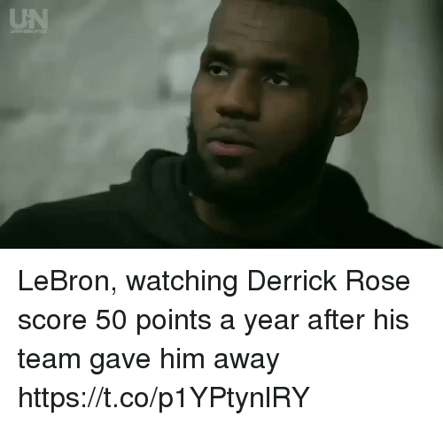 Derrick Rose, Sports, and Lebron: UN LeBron, watching Derrick Rose score 50 points a year after his team gave him away https://t.co/p1YPtynlRY