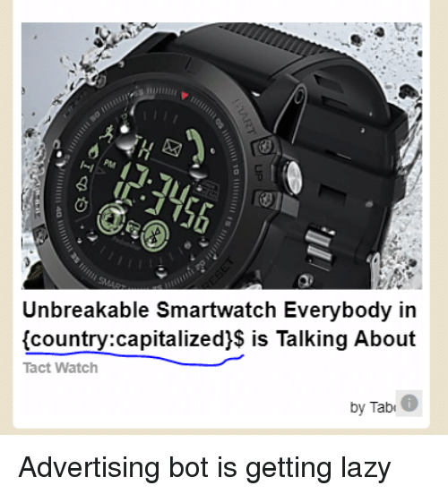 Lazy, Watch, and Unbreakable: Unbreakable Smartwatch Everybody in  (country:capitalized)$ is Talking About  Tact Watch  by Tab Advertising bot is getting lazy