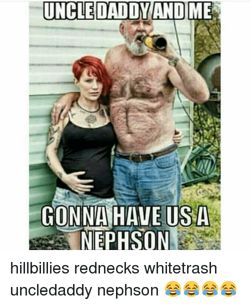 Uncle Daddy And Me Gonna Have Usa Nephson Hillbillies Rednecks