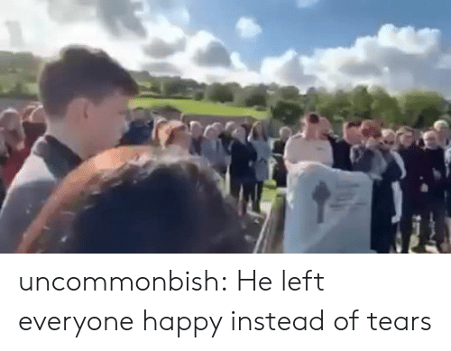 Target, Tumblr, and Blog: uncommonbish: He left everyone happy instead of tears