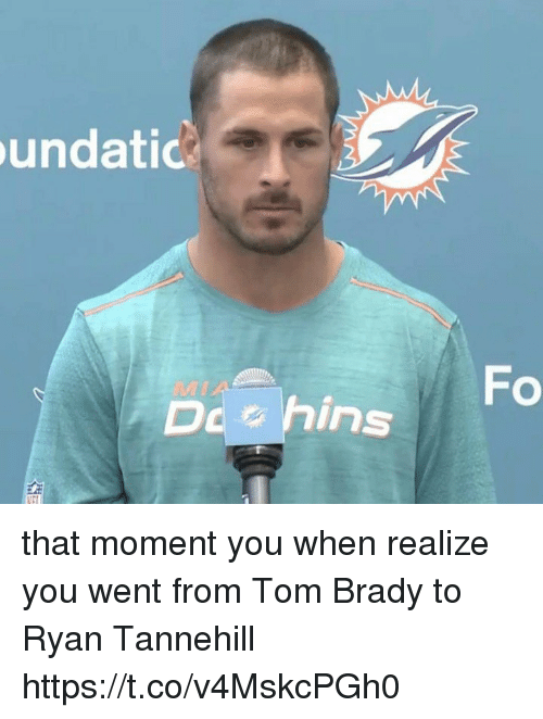 Memes, Tom Brady, and Brady: undati  DehinFo that moment you when realize you went from Tom Brady to Ryan Tannehill https://t.co/v4MskcPGh0