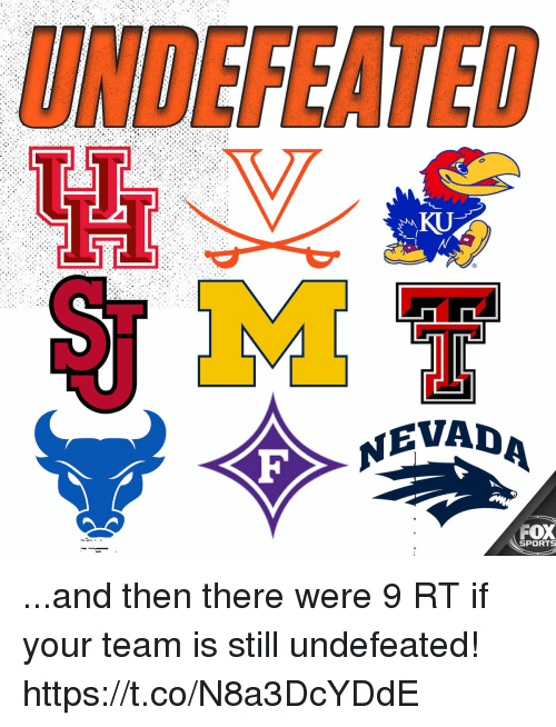fox sports: UNDEFEATED  KU  NEVADA  FOX  SPORTS ...and then there were 9  RT if your team is still undefeated! https://t.co/N8a3DcYDdE