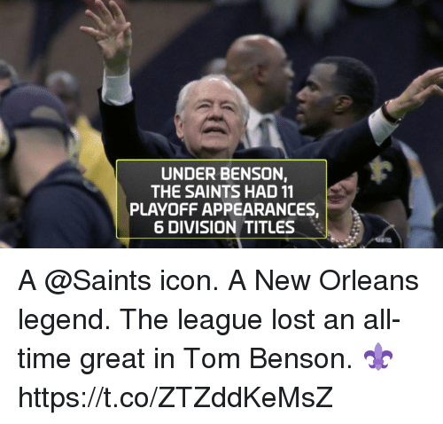 Memes, New Orleans Saints, and Lost: UNDER BENSON,  THE SAINTS HAD 11  PLAYOFF APPEARANCES,  6 DIVISION TITLES A @Saints icon. A New Orleans legend.  The league lost an all-time great in Tom Benson. ⚜ https://t.co/ZTZddKeMsZ
