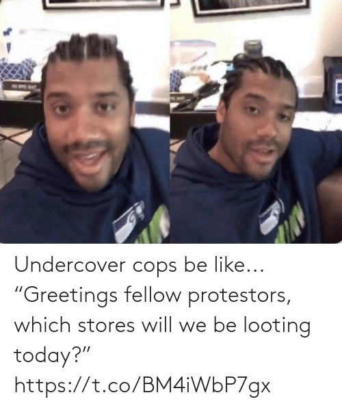 "sports: Undercover cops be like...  ""Greetings fellow protestors, which stores will we be looting today?"" https://t.co/BM4iWbP7gx"