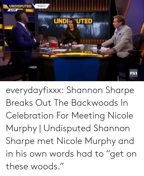 """sharpe: UNDISPUTED1120.17  LIVE  UNDIUTED  FS1 everydayfixxx:    Shannon Sharpe Breaks Out The Backwoods In Celebration For Meeting Nicole Murphy 