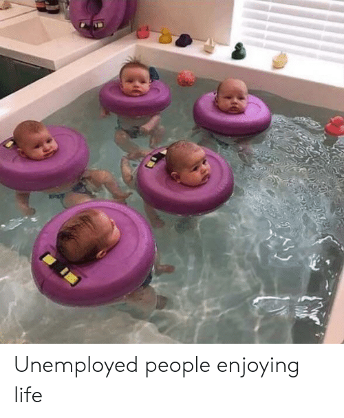 enjoying: Unemployed people enjoying life