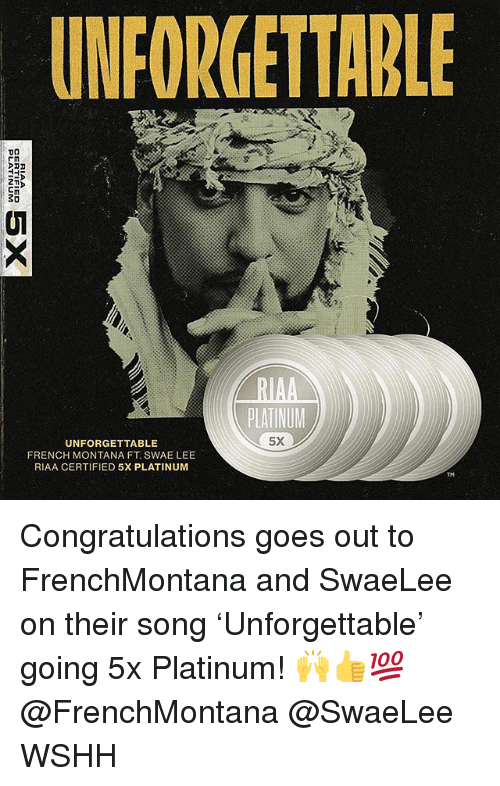 French Montana: UNFORGETTABLE  21  SO  Ul  RIAA  PLATINUM  5X  UNFORGETTABLE  FRENCH MONTANA FT SWAE LEE  RIAA CERTIFIED 5X PLATINUM Congratulations goes out to FrenchMontana and SwaeLee on their song 'Unforgettable' going 5x Platinum! 🙌👍💯 @FrenchMontana @SwaeLee WSHH