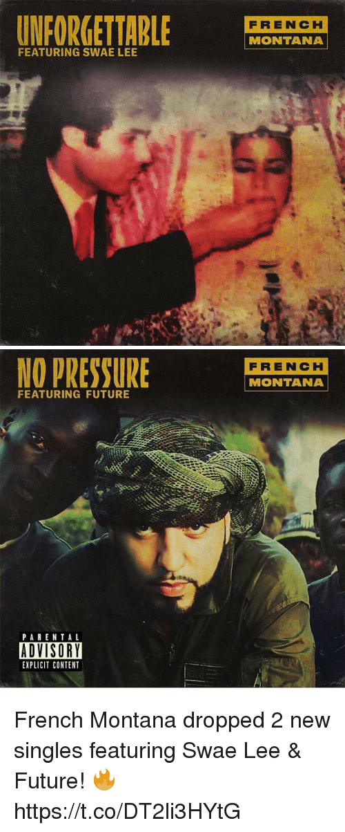 French Montana: UNFORGETTABLE  FEATURING SWAE LEE  FREN CH  MONTANA   NO PRESSURE  FEATURING FUTURE  PARENTAL  ADVISORY  EXPLICIT CONTENT  FRENCH  MONTANA French Montana dropped 2 new singles featuring Swae Lee & Future! 🔥 https://t.co/DT2li3HYtG