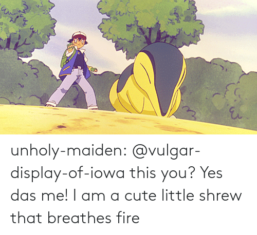 Cute Little: unholy-maiden:  @vulgar-display-of-iowa this you?  Yes das me! I am a cute little shrew that breathes fire