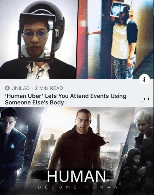Attend: UNILAD 2 MIN READ  'Human Uber' Lets You Attend Events Using  Someone Else's Body  HUMAN  BECOME HUMA  N