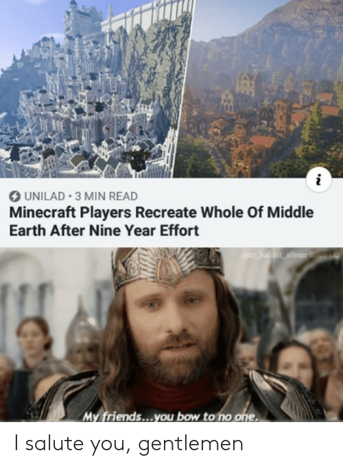 Salute: UNILAD 3 MIN READ  Minecraft Players Recreate Whole Of Middle  Earth After Nine Year Effort  otr habbit silmarn  My friends...you bow to no one I salute you, gentlemen