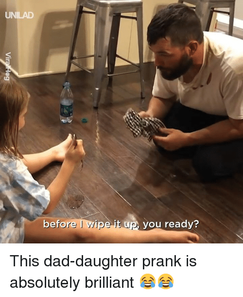 Dad, Dank, and Prank: UNILAD  before I wlpe Itw you reedy?  up vou This dad-daughter prank is absolutely brilliant 😂😂