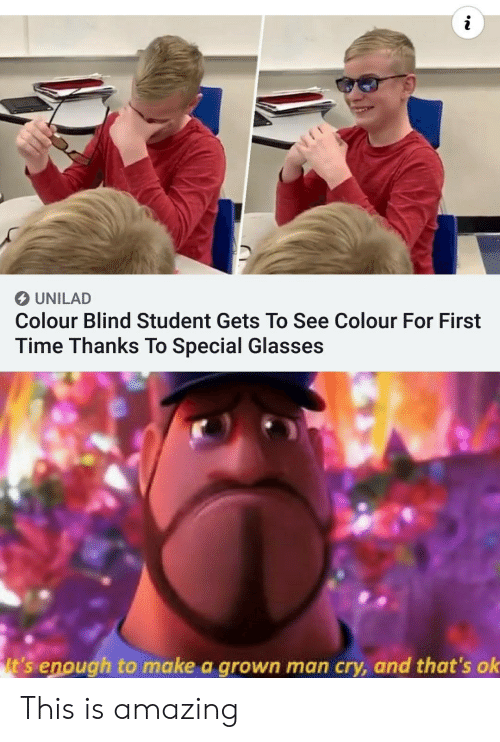 unilad: UNILAD  Colour Blind Student Gets To See Colour For First  Time Thanks To Special Glasses  It's enough to make a grown man cry, and that's ok This is amazing