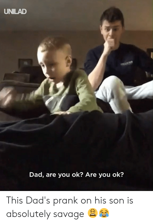 are you ok: UNILAD  Dad, are you ok? Are you ok? This Dad's prank on his son is absolutely savage 😩😂