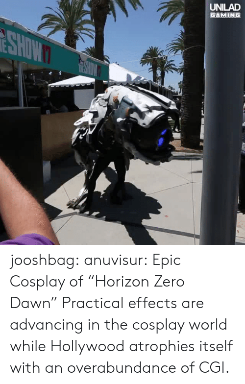 """horizon: UNILAD  GAMING jooshbag: anuvisur: Epic Cosplay of """"Horizon Zero Dawn""""  Practical effects are advancing in the cosplay world while Hollywood atrophies itself with an overabundance of CGI."""