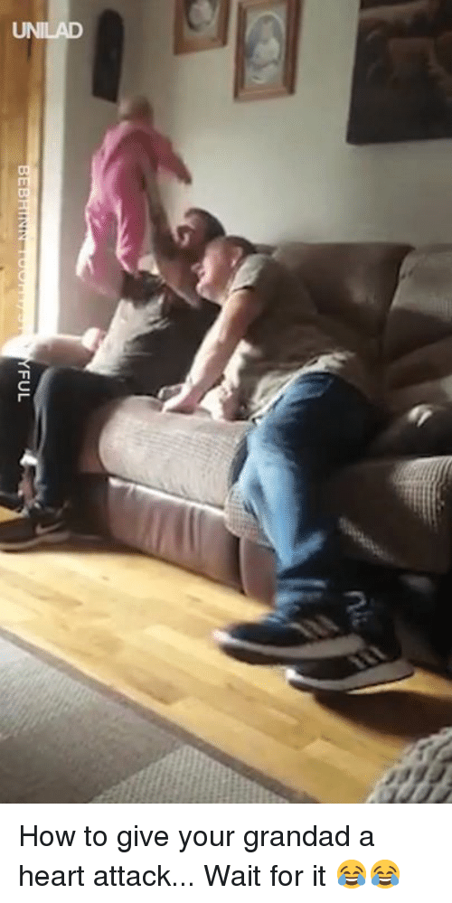 grandad: UNILAD How to give your grandad a heart attack... Wait for it 😂😂