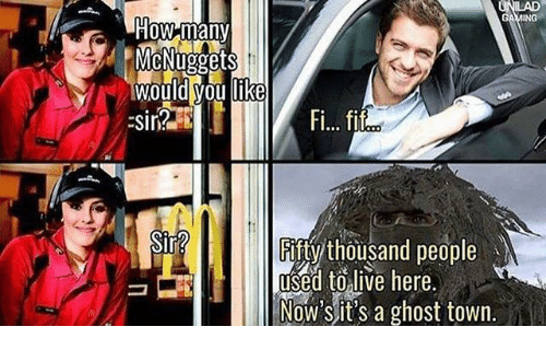 Ghost, Live, and Dank Memes: UNILAD  NG  How many  McNuggets  IWould you Ike  Fi... fif  Fifty thousand people  to live here.  Now's it's a ghost town.