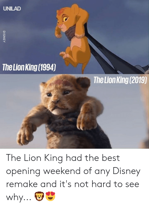 Lion King: UNILAD  The Lion King (1994)  The Lion King (2019)  DISNEY The Lion King had the best opening weekend of any Disney remake and it's not hard to see why... 🦁😍