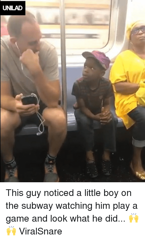 Play A Game: UNILAD This guy noticed a little boy on the subway watching him play a game and look what he did... 🙌🙌   ViralSnare