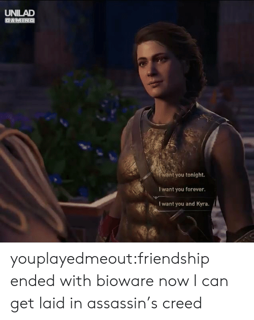 Kyra: UNILAD  want you tonight.  I want you forever  I want you and Kyra. youplayedmeout:friendship ended with bioware now I can get laid in assassin's creed