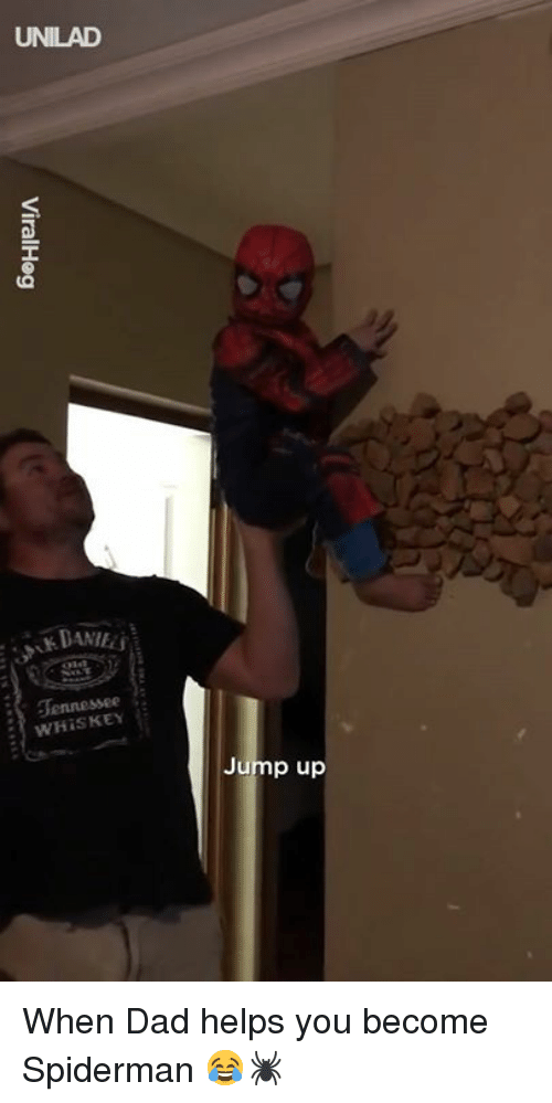 Dad, Dank, and Spiderman: UNILAD  WHİSKEY  Jump up When Dad helps you become Spiderman 😂🕷