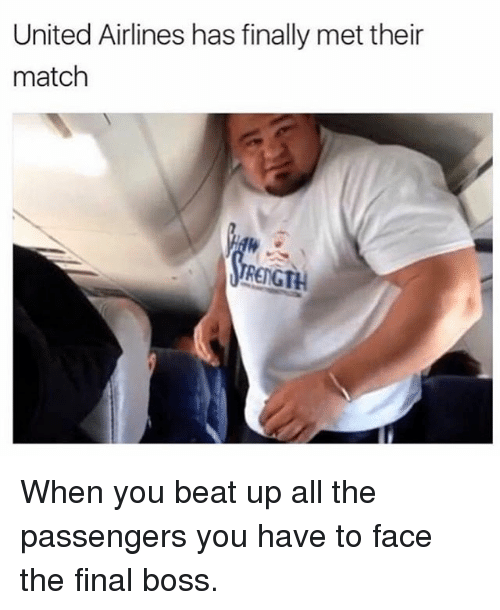 united airlines: United Airlines has finally met their  match  RENGTH When you beat up all the passengers you have to face the final boss.