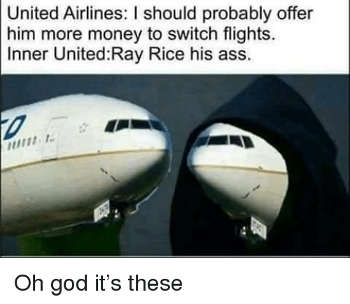 united airlines: United Airlines: I should probably offer  him more money to switch flights.  Inner United Ray Rice his ass. <p>Oh god it&rsquo;s these</p>