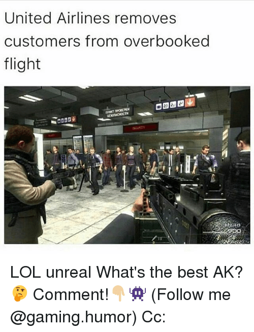 Unrealism: United Airlines removes  customers from overbooked  flight  SDO LOL unreal What's the best AK?🤔 Comment!👇🏼👾 (Follow me @gaming.humor) Cc:
