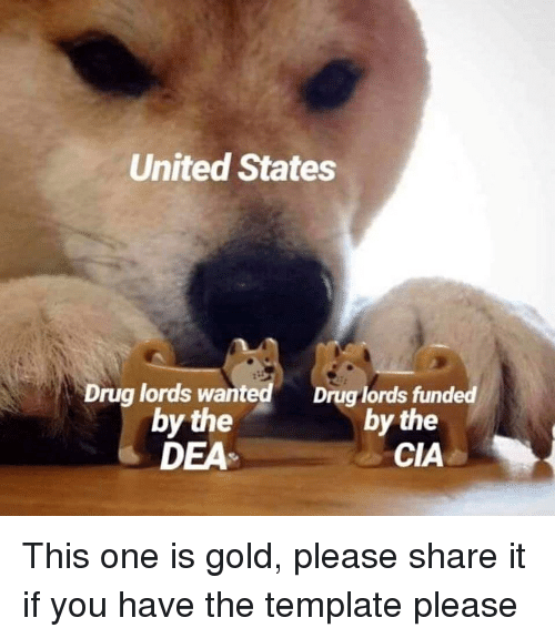 drug lords: United States  Drug lords wanted  Drug lords funded  by the  by the  DEA  CIA This one is gold, please share it if you have the template please