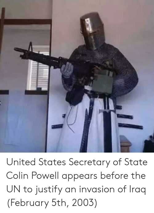 Powell: United States Secretary of State Colin Powell appears before the UN to justify an invasion of Iraq (February 5th, 2003)