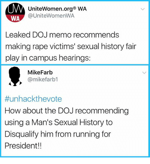 Memes, History, and Rape: UniteWomen.org WA  @UniteWomenWA  WA  Leaked DOJ memo recommends  making rape victims' sexual history fair  play in campus hearings:  MikeFarb  @mikefarb1  #unhackthevote  How about the DOJ recommending  using a Man's Sexual History to  Disqualify him from running for  President!