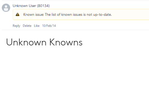 10 Feb: Unknown User (80134)  A Known issue: The list of known issues is not up-to-date  Reply Delete Like 10/Feb/14 Unknown Knowns