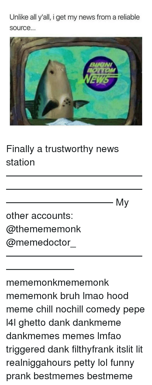 I Get My News From A Reliable Source: Unlike all y'all, i get my news from a reliable  Source.  BURGNI Finally a trustworthy news station——————————————————————————————————————— My other accounts: @themememonk @memedoctor_ ————————————————————— mememonkmememonk mememonk bruh lmao hood meme chill nochill comedy pepe l4l ghetto dank dankmeme dankmemes memes lmfao triggered dank filthyfrank itslit lit realniggahours petty lol funny prank bestmemes bestmeme