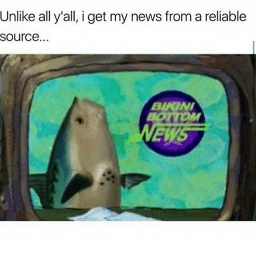 I Get My News From A Reliable Source: Unlike all y'all, i get my news from a reliable  Source.  BUATNI
