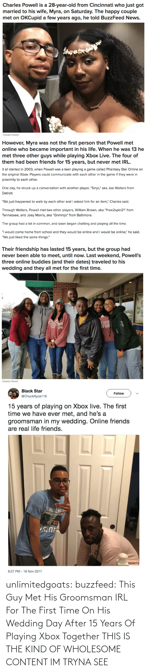 Met: unlimitedgoats:  buzzfeed: This Guy Met His Groomsman IRL For The First Time On His Wedding Day After 15 Years Of Playing Xbox Together THIS IS THE KIND OF WHOLESOME CONTENT IM TRYNA SEE