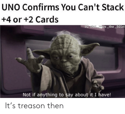anything: UNO Confirms You Can't Stack  +4 or +2 Cards  IG: star wars _the_501st  Not if anything to say about it I have! It's treason then