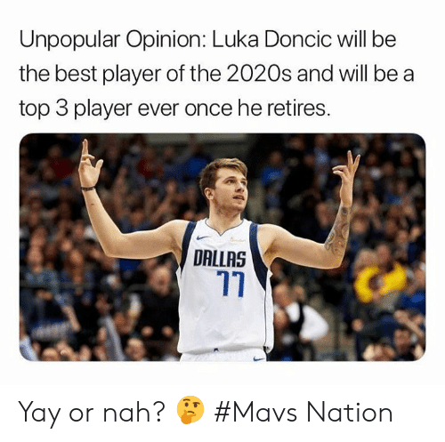Dallas: Unpopular Opinion: Luka Doncic will be  the best player of the 2020s and will be a  top 3 player ever once he retires.  DALLAS Yay or nah? 🤔  #Mavs Nation