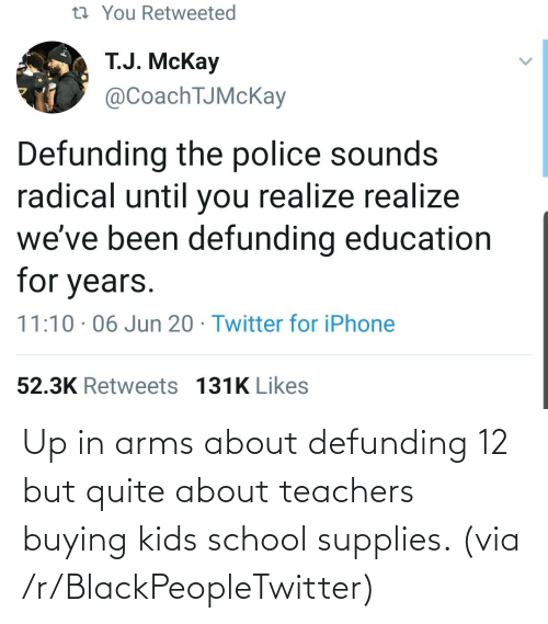 arms: Up in arms about defunding 12 but quite about teachers buying kids school supplies. (via /r/BlackPeopleTwitter)