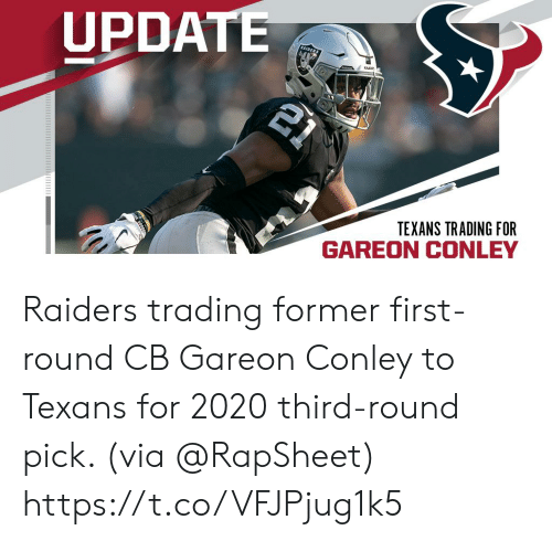 Raiders: UPDATE  21  RAIDER  TEXANS TRADING FOR  GAREON CONLEY Raiders trading former first-round CB Gareon Conley to Texans for 2020 third-round pick. (via @RapSheet) https://t.co/VFJPjug1k5