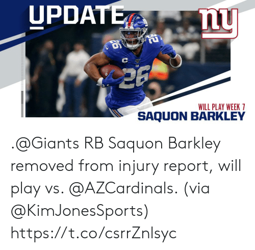barkley: UPDATE  26  WILL PLAY WEEK 7  SAQUON BARKLEY .@Giants RB Saquon Barkley removed from injury report, will play vs. @AZCardinals. (via @KimJonesSports) https://t.co/csrrZnlsyc