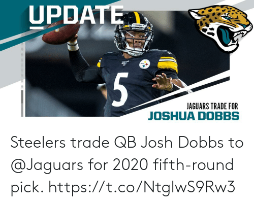 jaguars: UPDATE  Steeerst  5  JAGUARS TRADE FOR Steelers trade QB Josh Dobbs to @Jaguars for 2020 fifth-round pick. https://t.co/NtglwS9Rw3