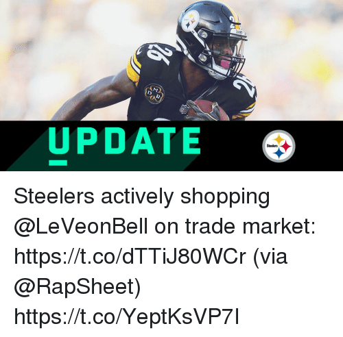 Memes, Shopping, and Steelers: UPDATE  Steelers Steelers actively shopping @LeVeonBell on trade market: https://t.co/dTTiJ80WCr (via @RapSheet) https://t.co/YeptKsVP7I